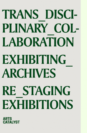 Trans_Disciplinary_Collboration Exhibiting_Archives Re_staging Exhibitions, 2016